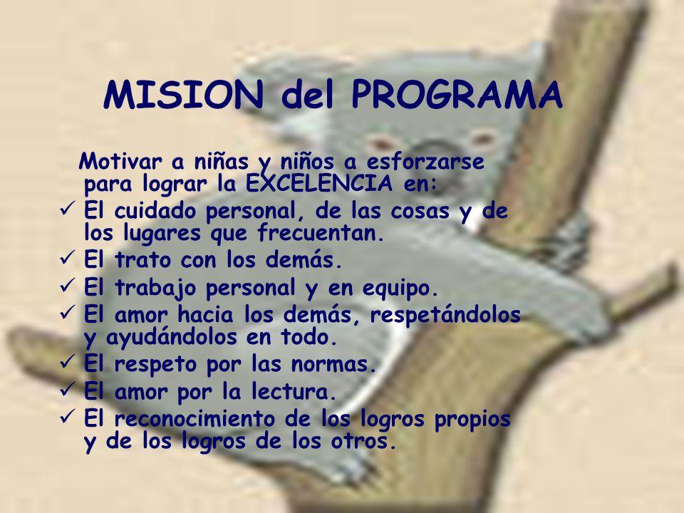 MISION del PROGRAMA Motivar a niñas y niños a esforzarse para lograr la EXCELENCIA en: