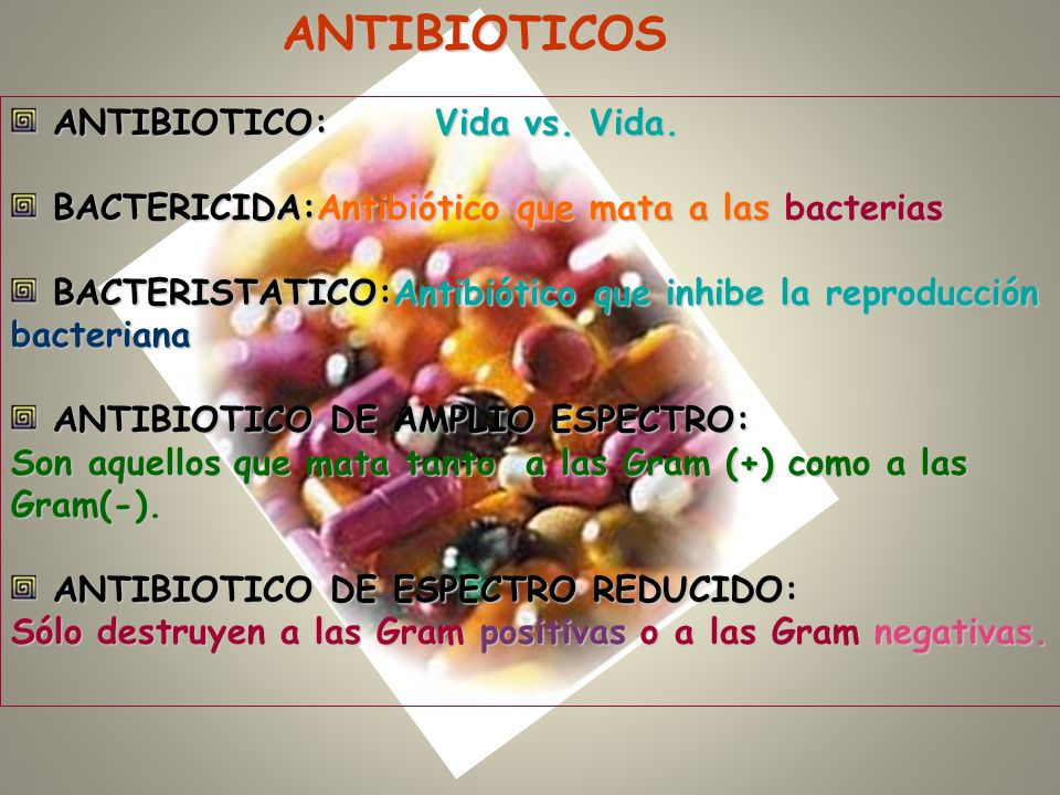 ANTIBIOTICOS ANTIBIOTICO: Vida vs. Vida.