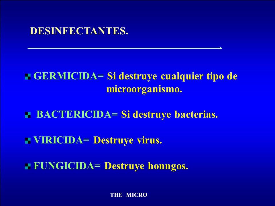 GERMICIDA= Si destruye cualquier tipo de microorganismo.