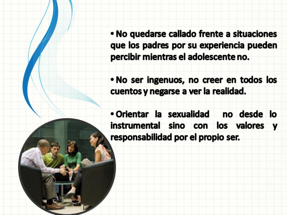 No quedarse callado frente a situaciones que los padres por su experiencia pueden percibir mientras el adolescente no.