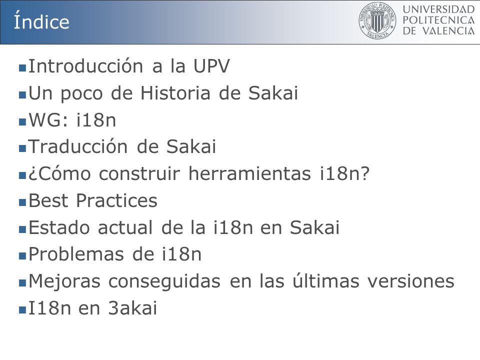Índice Introducción a la UPV. Un poco de Historia de Sakai. WG: i18n. Traducción de Sakai. ¿Cómo construir herramientas i18n