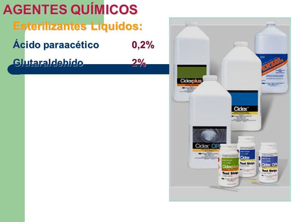 AGENTES QUÍMICOS Esterilizantes Líquidos: Ácido paraacético 0,2%