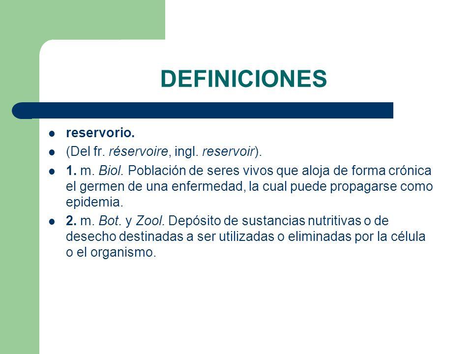 DEFINICIONES reservorio. (Del fr. réservoire, ingl. reservoir).