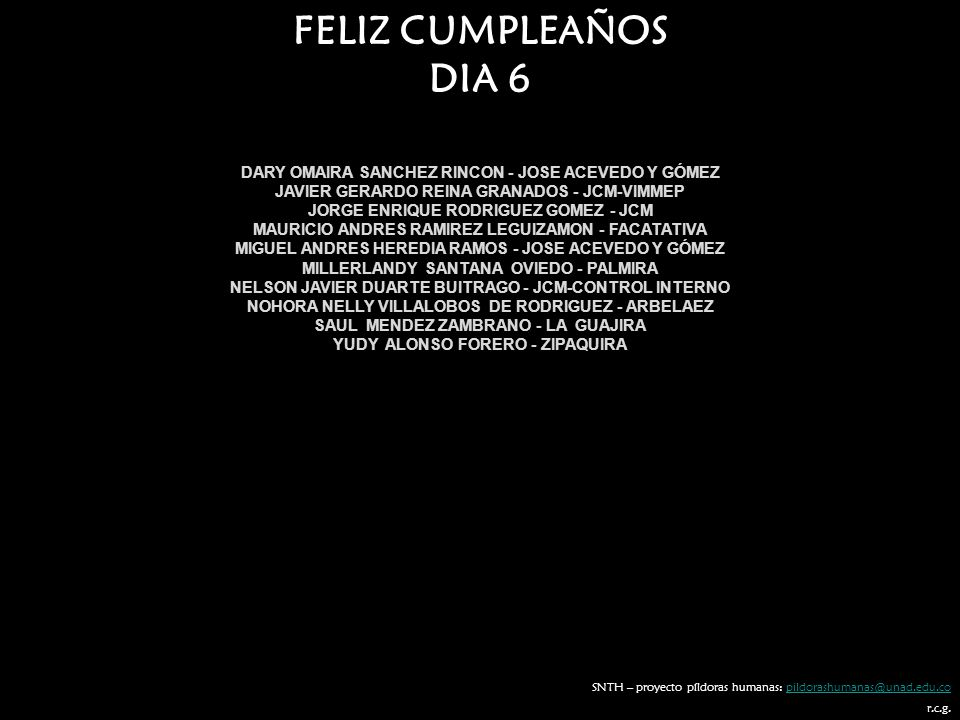 FELIZ CUMPLEAÑOS DIA 6. DARY OMAIRA SANCHEZ RINCON - JOSE ACEVEDO Y GÓMEZ. JAVIER GERARDO REINA GRANADOS - JCM-VIMMEP.