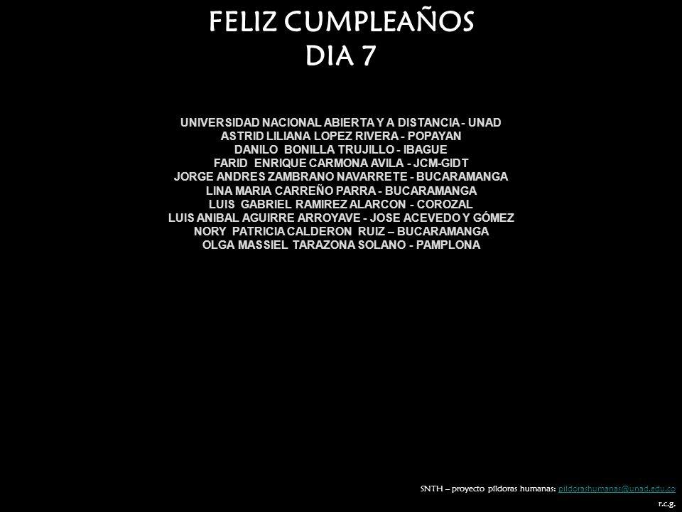 FELIZ CUMPLEAÑOS DIA 7. UNIVERSIDAD NACIONAL ABIERTA Y A DISTANCIA - UNAD. ASTRID LILIANA LOPEZ RIVERA - POPAYAN.