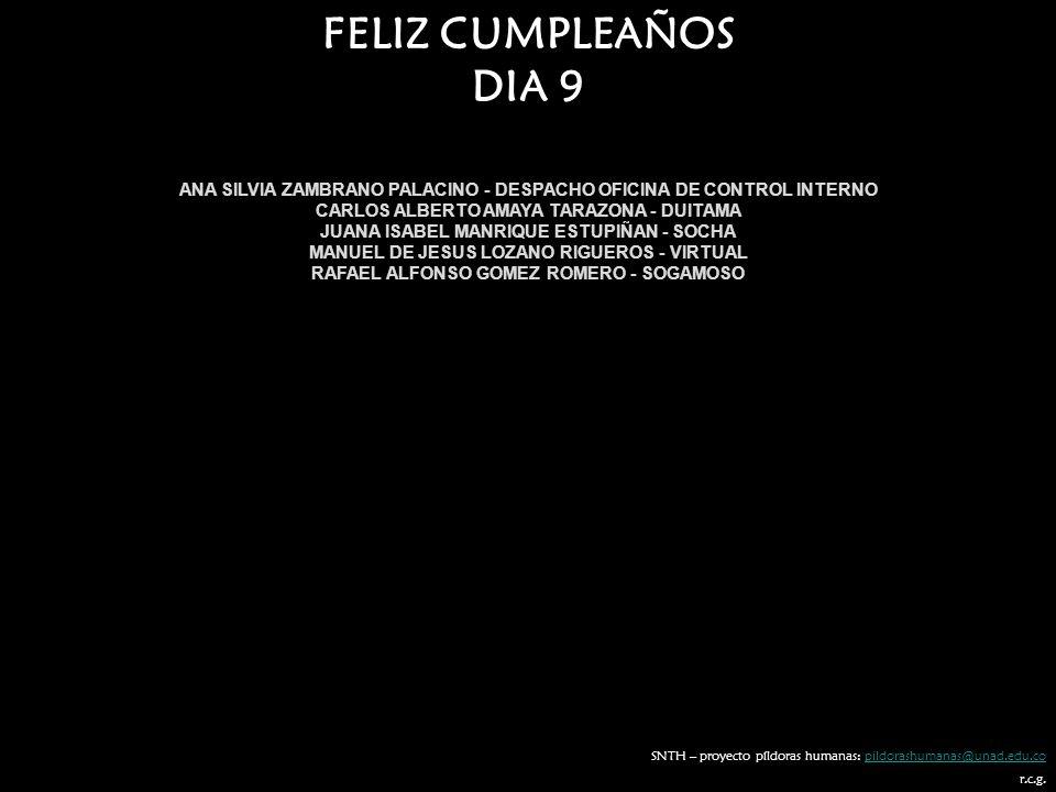 FELIZ CUMPLEAÑOS DIA 9. ANA SILVIA ZAMBRANO PALACINO - DESPACHO OFICINA DE CONTROL INTERNO. CARLOS ALBERTO AMAYA TARAZONA - DUITAMA.