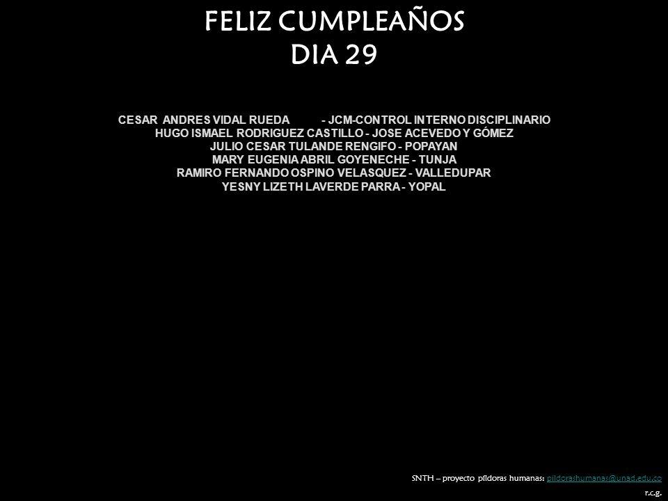 FELIZ CUMPLEAÑOS DIA 29. CESAR ANDRES VIDAL RUEDA - JCM-CONTROL INTERNO DISCIPLINARIO. HUGO ISMAEL RODRIGUEZ CASTILLO - JOSE ACEVEDO Y GÓMEZ.