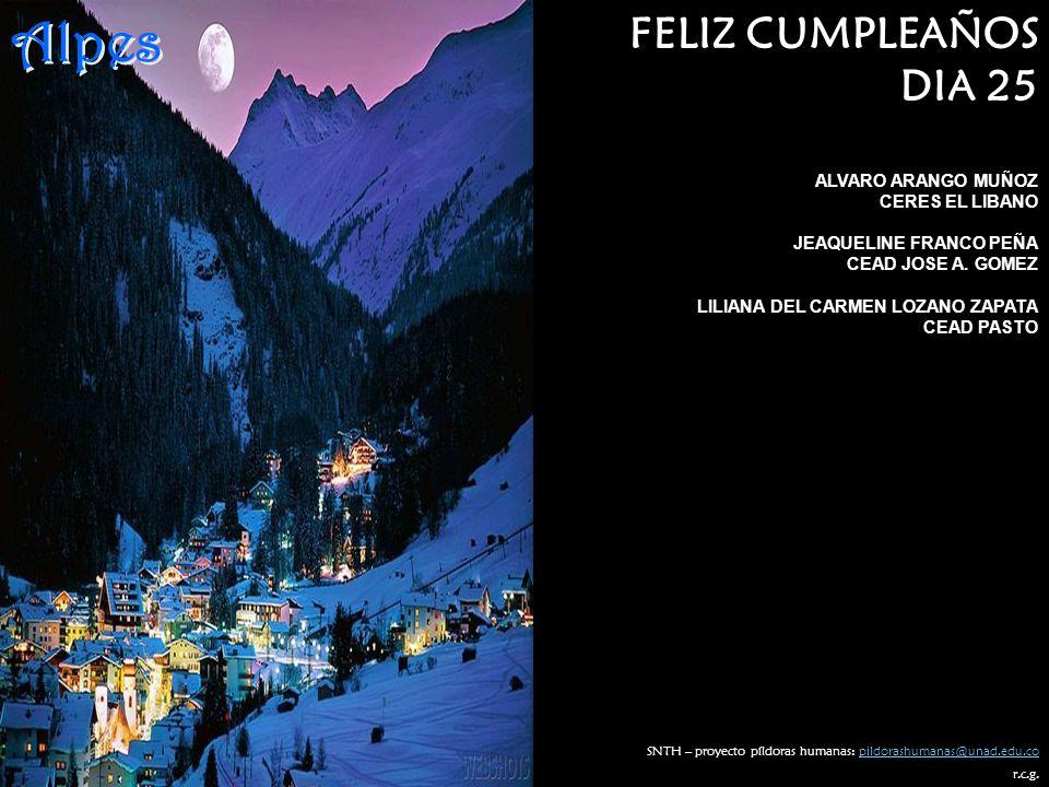 Alpes FELIZ CUMPLEAÑOS DIA 25 ALVARO ARANGO MUÑOZ CERES EL LIBANO