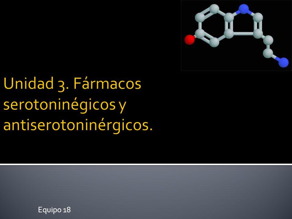Unidad 3. Fármacos serotoninégicos y antiserotoninérgicos.