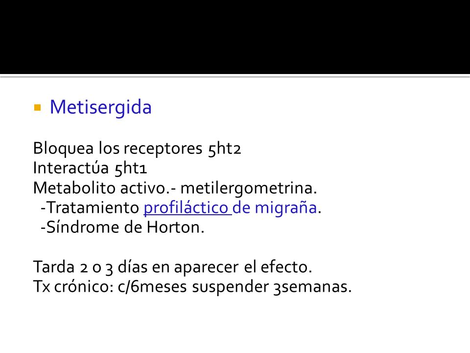Metisergida Bloquea los receptores 5ht2 Interactúa 5ht1