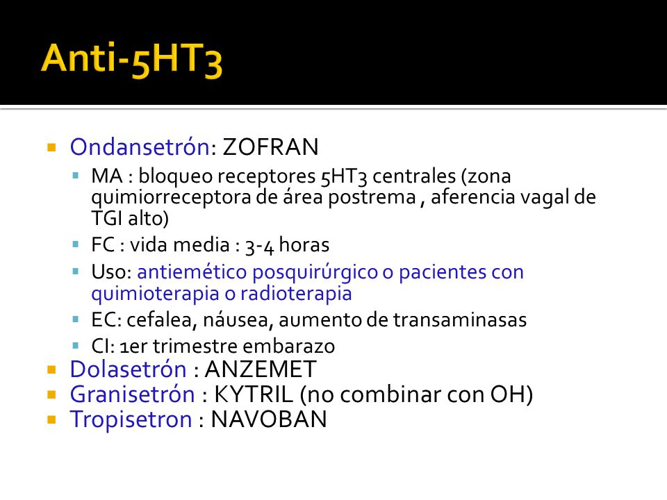 Anti-5HT3 Ondansetrón: ZOFRAN Dolasetrón : ANZEMET