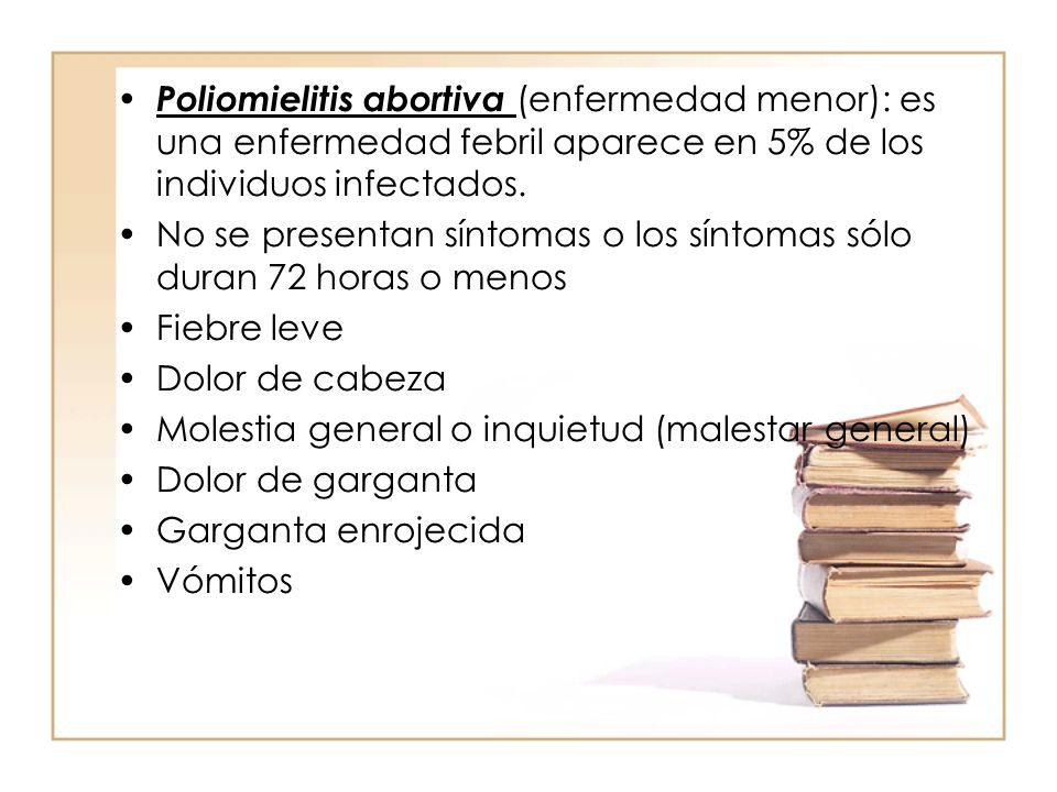 Poliomielitis abortiva (enfermedad menor): es una enfermedad febril aparece en 5% de los individuos infectados.