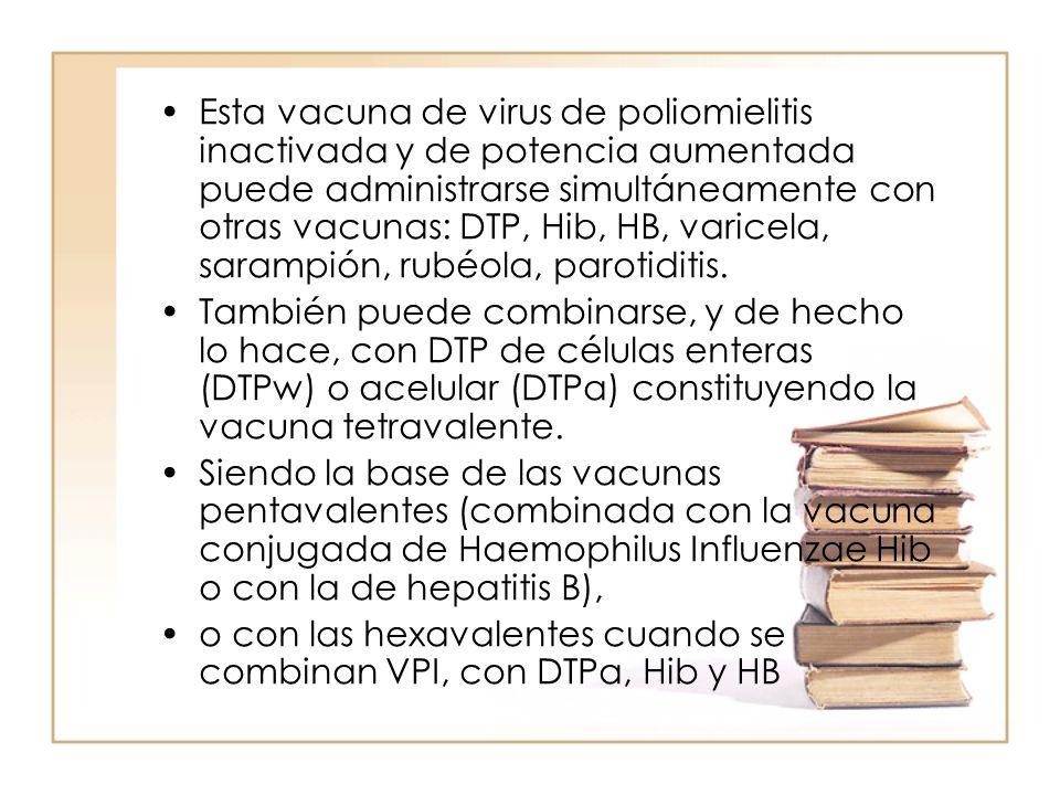 Esta vacuna de virus de poliomielitis inactivada y de potencia aumentada puede administrarse simultáneamente con otras vacunas: DTP, Hib, HB, varicela, sarampión, rubéola, parotiditis.