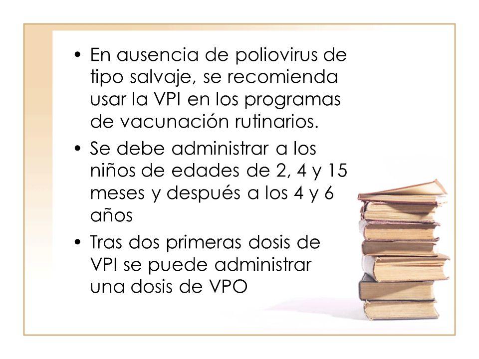 En ausencia de poliovirus de tipo salvaje, se recomienda usar la VPI en los programas de vacunación rutinarios.