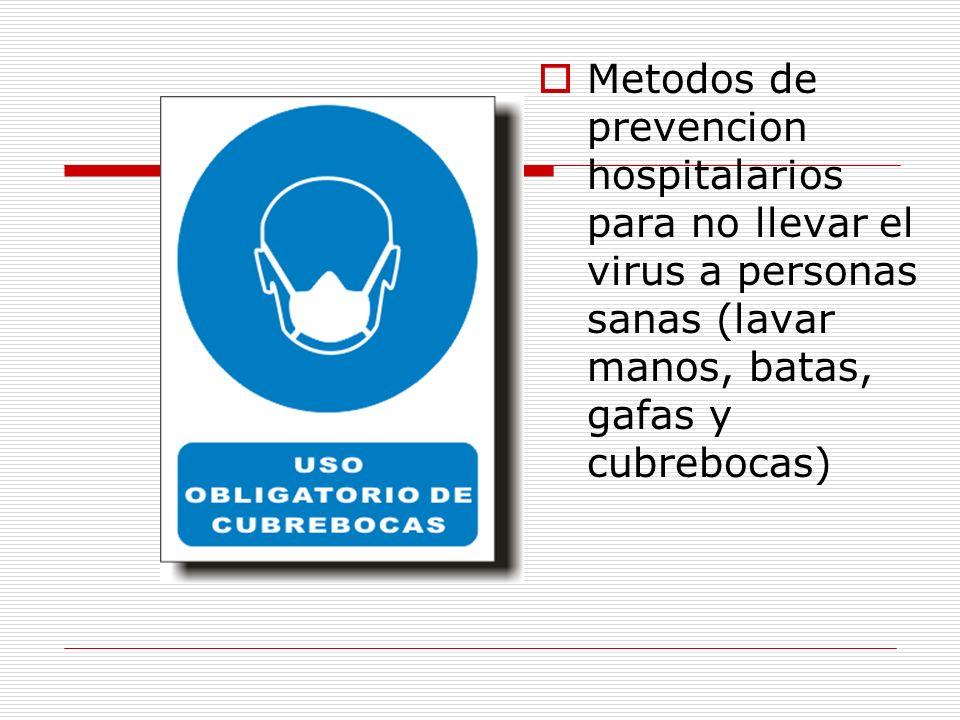 Metodos de prevencion hospitalarios para no llevar el virus a personas sanas (lavar manos, batas, gafas y cubrebocas)