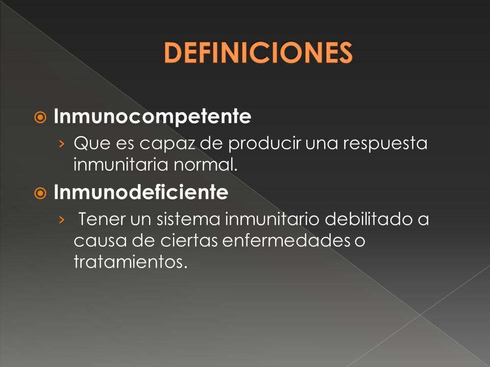 DEFINICIONES Inmunocompetente Inmunodeficiente