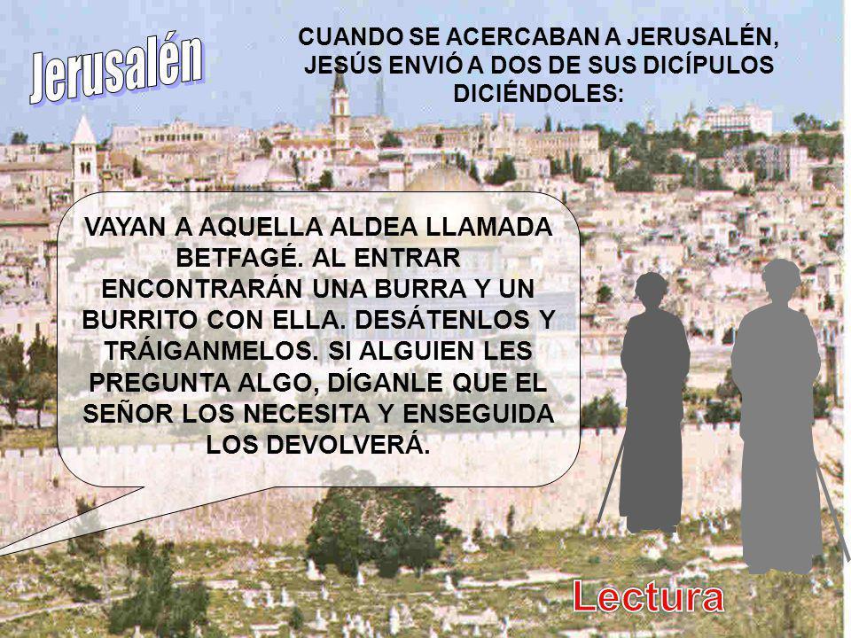 CUANDO SE ACERCABAN A JERUSALÉN, JESÚS ENVIÓ A DOS DE SUS DICÍPULOS DICIÉNDOLES: