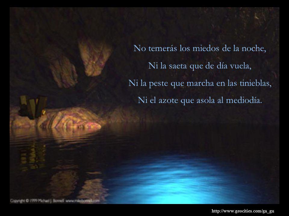 No temerás los miedos de la noche, Ni la saeta que de día vuela,