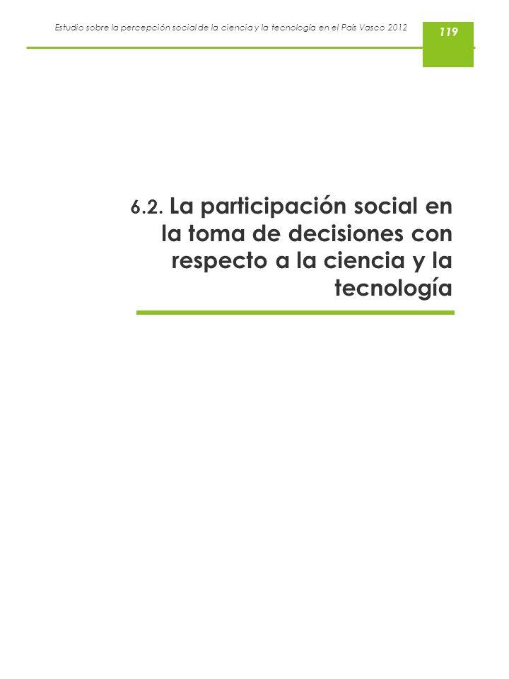 119 6.2. La participación social en la toma de decisiones con respecto a la ciencia y la tecnología