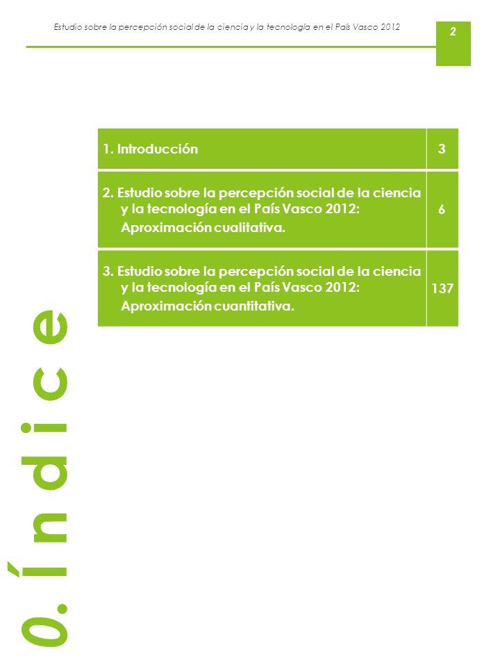 1. Introducción 3. 2. Estudio sobre la percepción social de la ciencia y la tecnología en el País Vasco 2012: