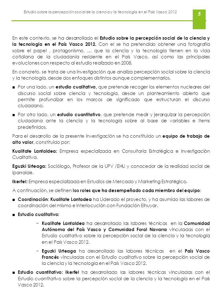 En este contexto, se ha desarrollado el Estudio sobre la percepción social de la ciencia y la tecnología en el País Vasco 2012. Con el se ha pretendido obtener una fotografía sobre el papel , protagonismo, … que la ciencia y la tecnología tienen en la vida cotidiana de la ciudadanía residente en el País Vasco, así como las principales evoluciones con respecto al estudio realizado en 2008.