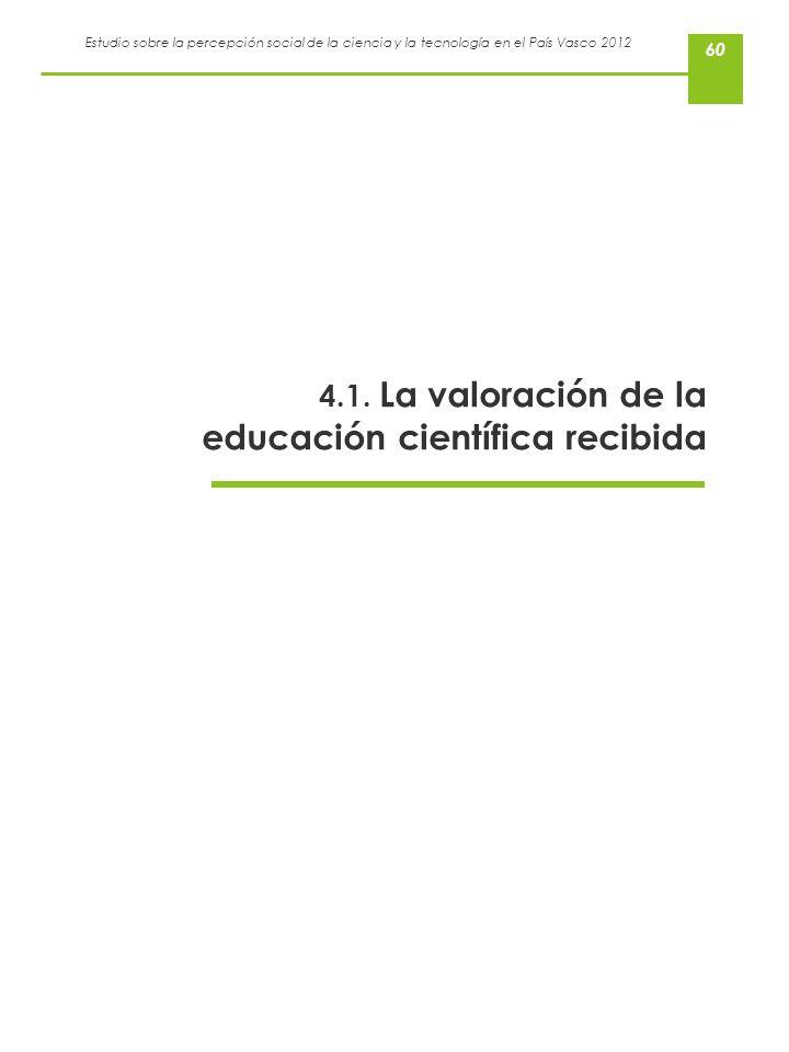 4.1. La valoración de la educación científica recibida