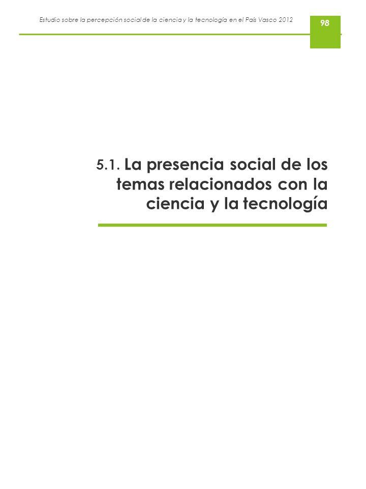 98 5.1. La presencia social de los temas relacionados con la ciencia y la tecnología