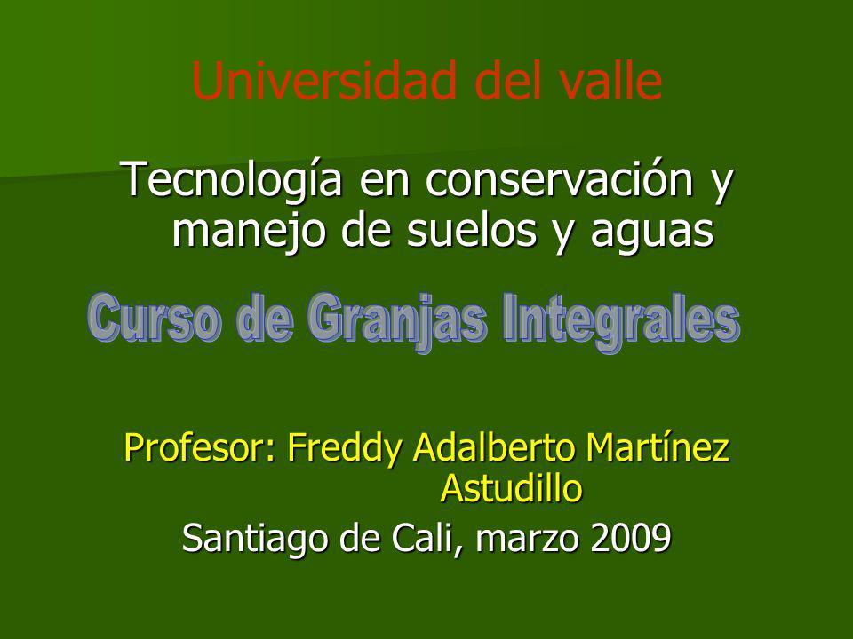 Universidad del valle Tecnología en conservación y manejo de suelos y aguas. Profesor: Freddy Adalberto Martínez Astudillo.