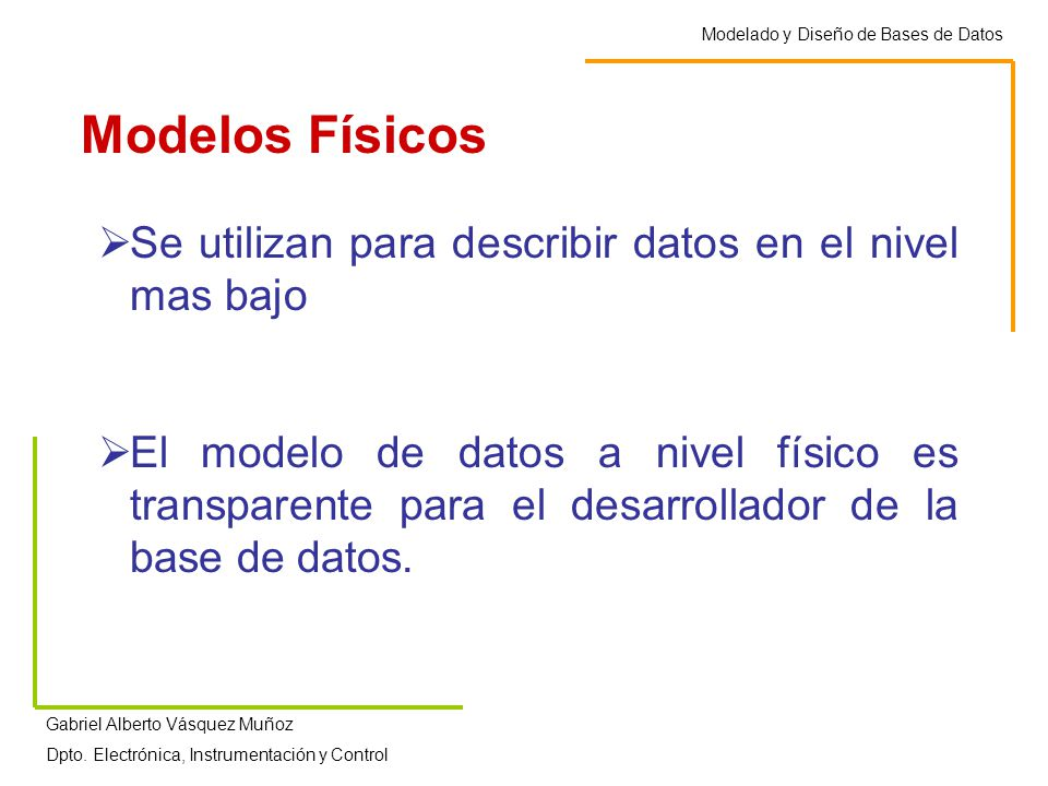 Modelos Físicos Se utilizan para describir datos en el nivel mas bajo