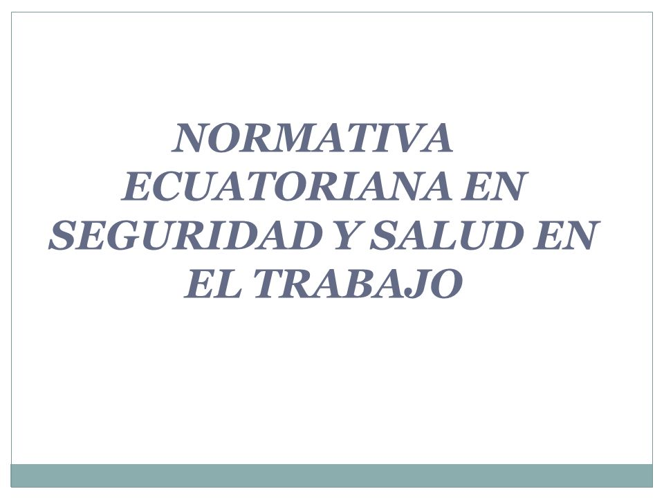 NORMATIVA ECUATORIANA EN SEGURIDAD Y SALUD EN EL TRABAJO