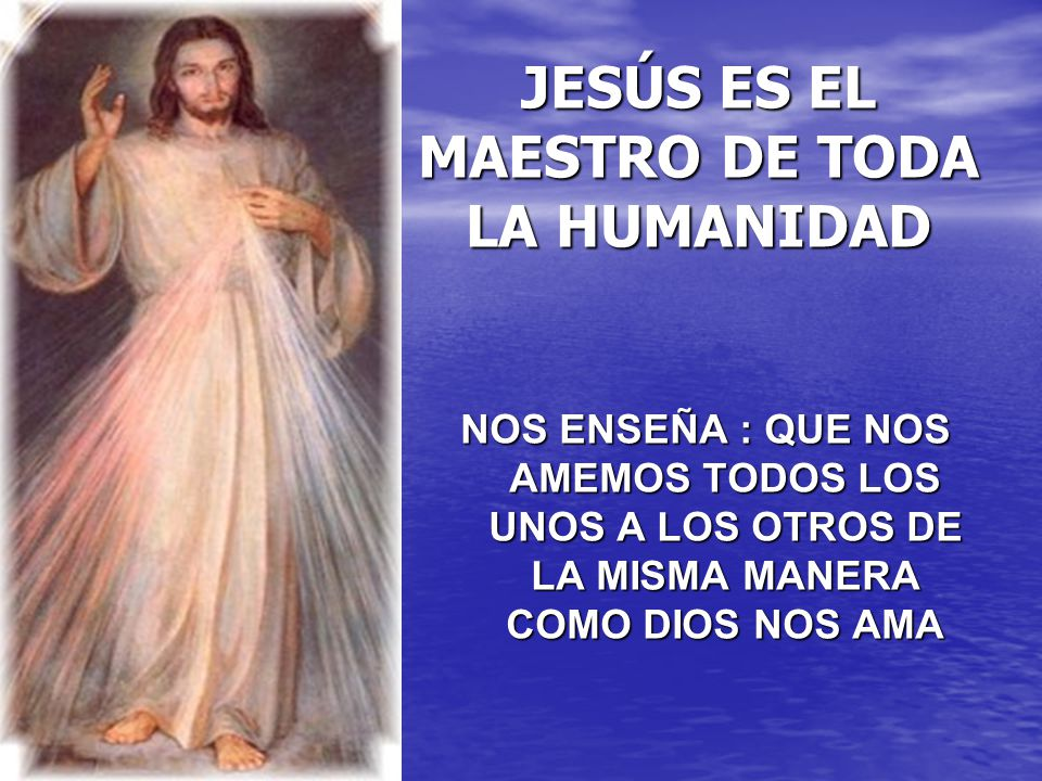 JESÚS ES EL MAESTRO DE TODA LA HUMANIDAD