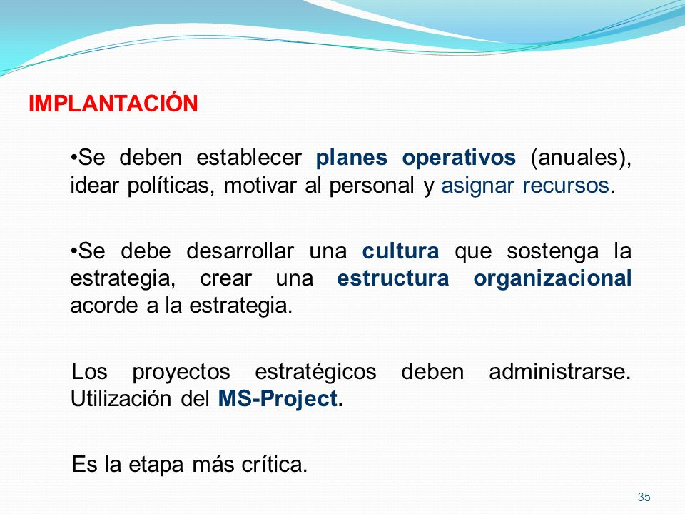 IMPLANTACIÓN Se deben establecer planes operativos (anuales), idear políticas, motivar al personal y asignar recursos.