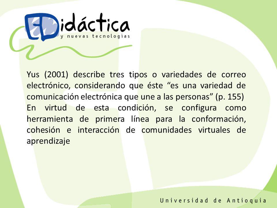 Yus (2001) describe tres tipos o variedades de correo electrónico, considerando que éste es una variedad de comunicación electrónica que une a las personas (p. 155)