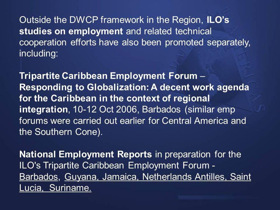 Outside the DWCP framework in the Region, ILO's studies on employment and related technical cooperation efforts have also been promoted separately, including: