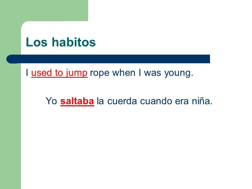 Yo saltaba la cuerda cuando era niña.