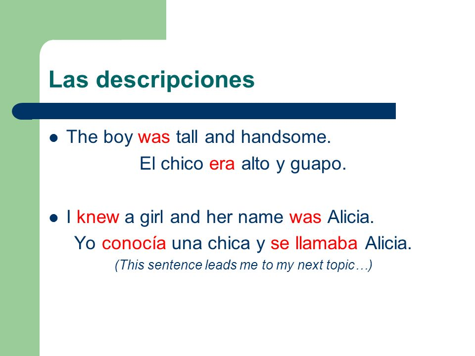 Las descripciones The boy was tall and handsome.