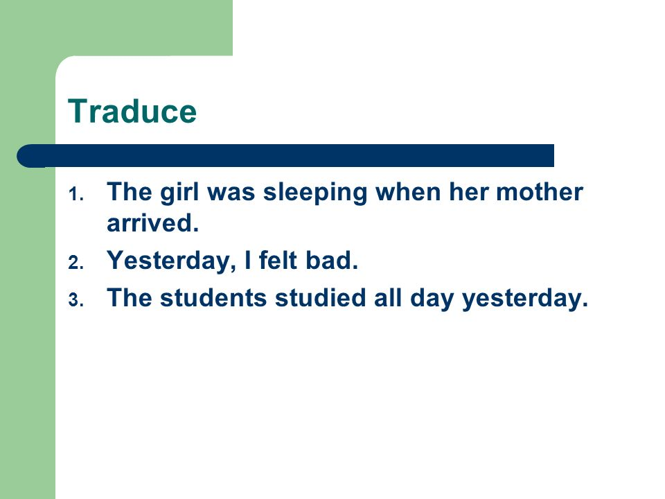 Traduce The girl was sleeping when her mother arrived.