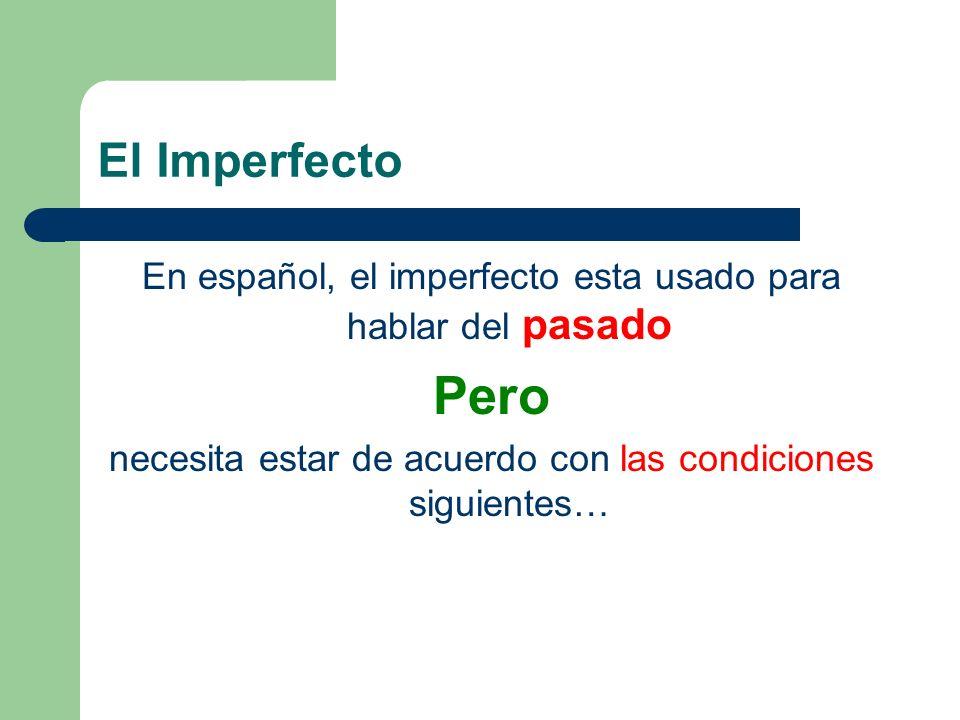 El Imperfecto En español, el imperfecto esta usado para hablar del pasado.