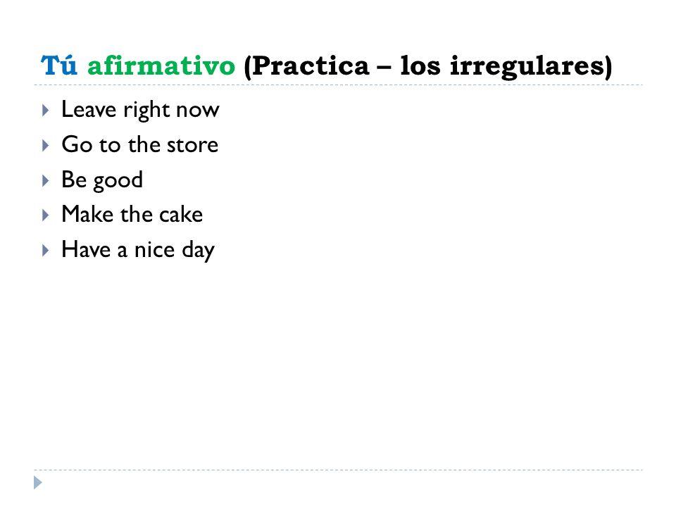 Tú afirmativo (Practica – los irregulares)