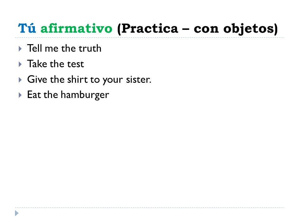 Tú afirmativo (Practica – con objetos)