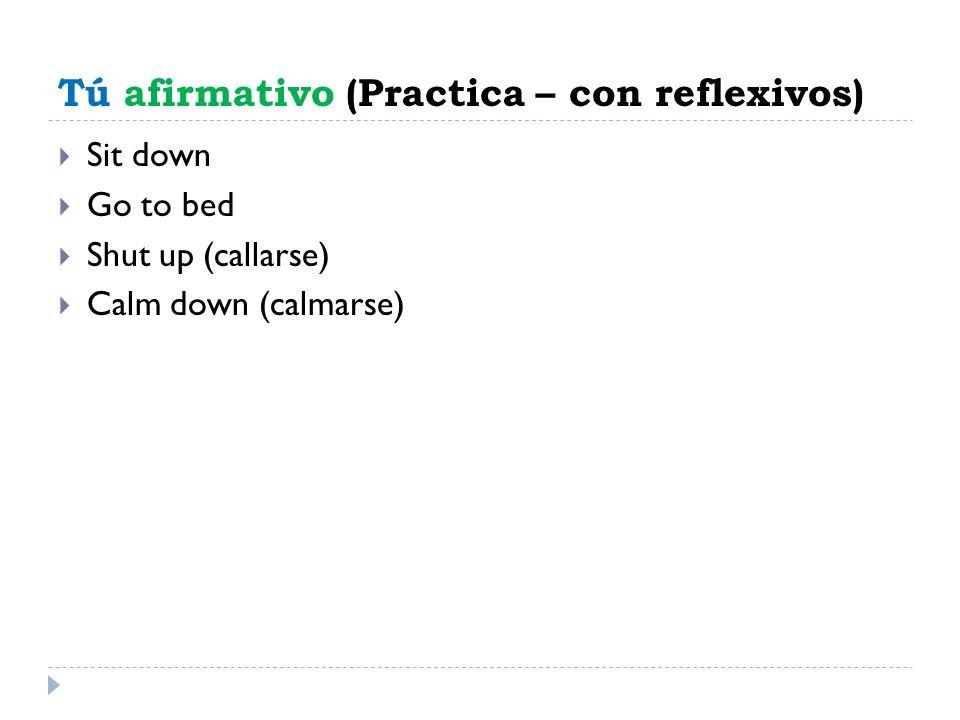 Tú afirmativo (Practica – con reflexivos)