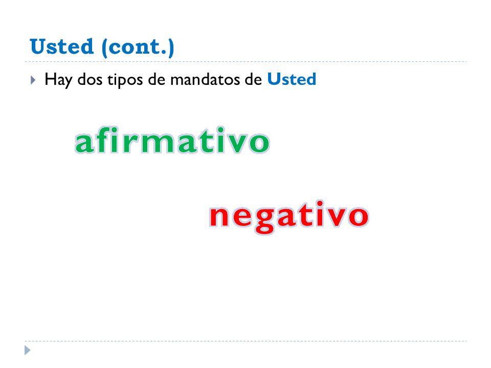afirmativo negativo Usted (cont.) Hay dos tipos de mandatos de Usted