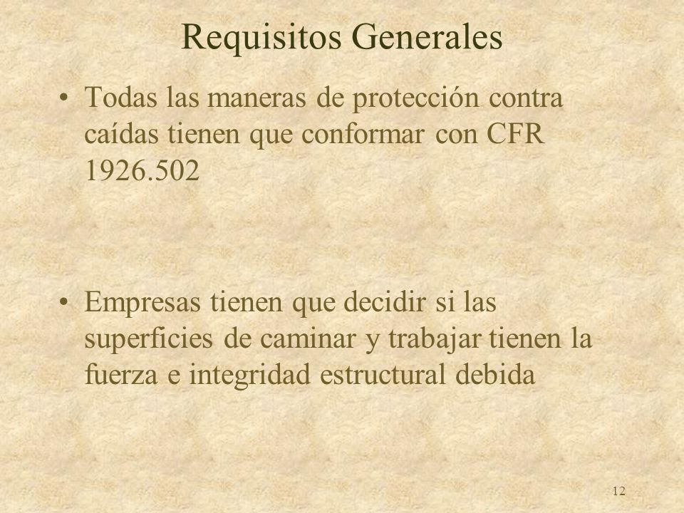 Requisitos GeneralesTodas las maneras de protección contra caídas tienen que conformar con CFR 1926.502.