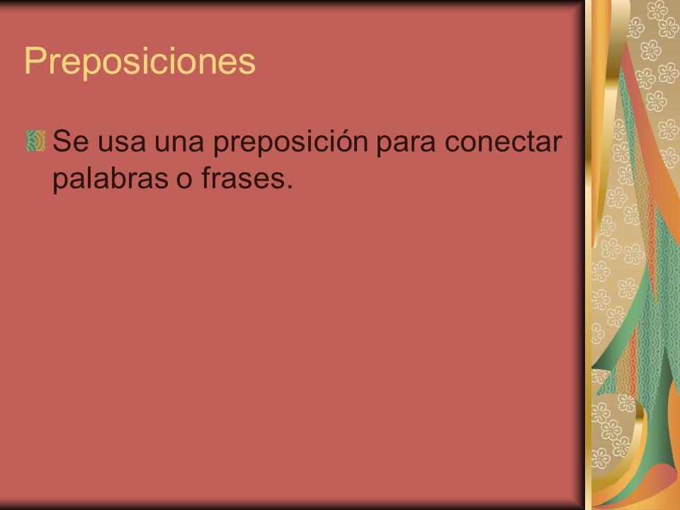 Preposiciones Se usa una preposición para conectar palabras o frases.