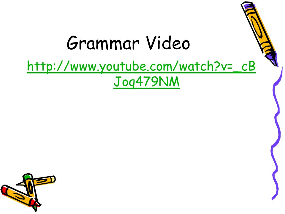 Grammar Video http://www.youtube.com/watch v=_cBJoq479NM