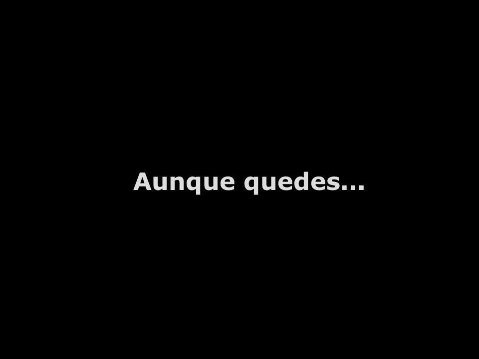 Aunque quedes...