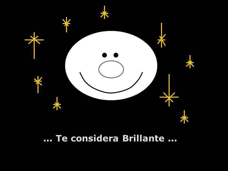 ... Te considera Brillante ...