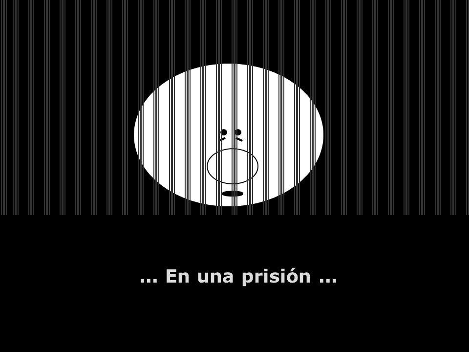 ... En una prisión ...