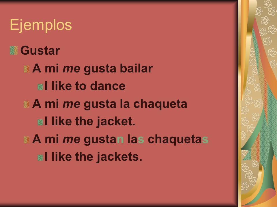 Ejemplos Gustar A mi me gusta bailar I like to dance