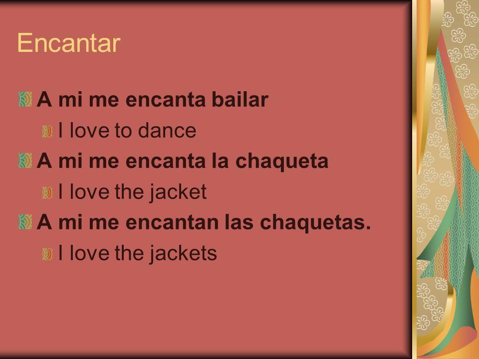 Encantar A mi me encanta bailar I love to dance